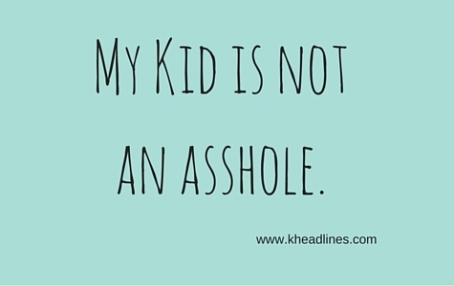 My kid is not an asshole.